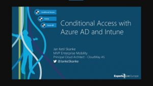 Experts Live Europe 2017: Conditional access with Azure AD and Intune