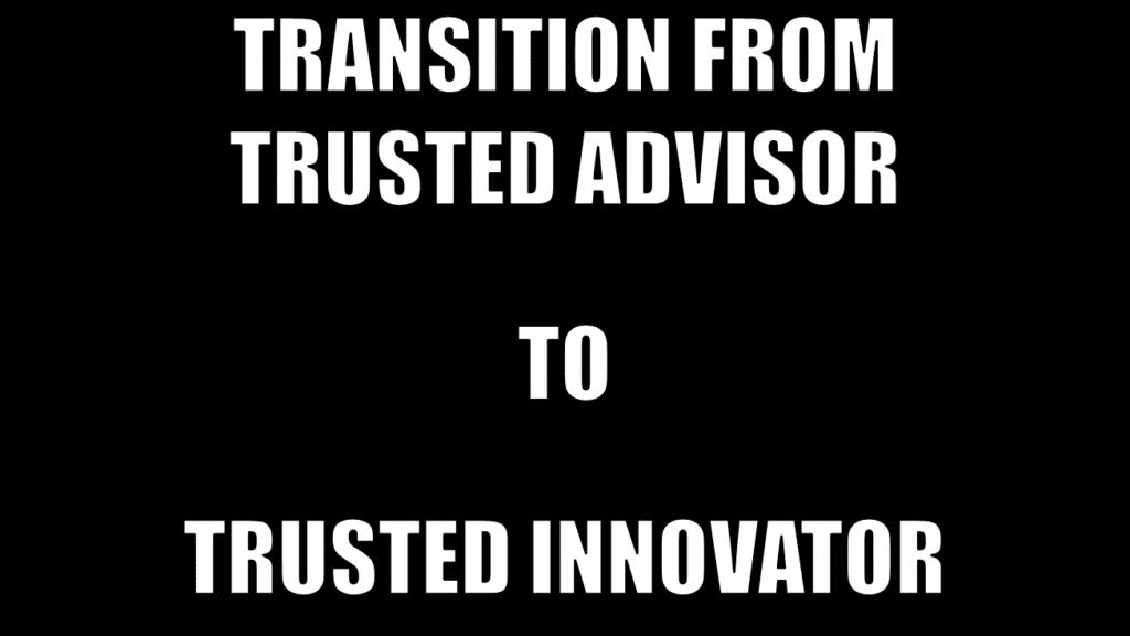 trusted advisor to trusted innovator