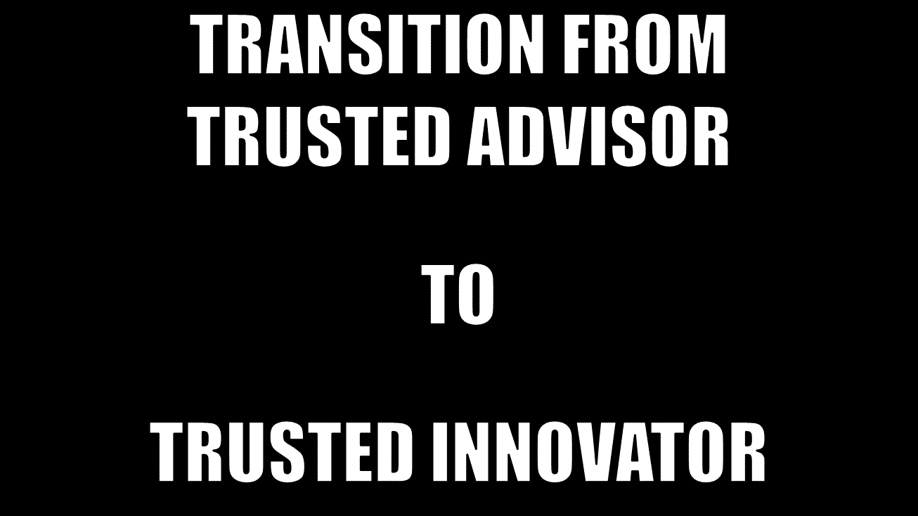 trusted advisor to trusted innovator